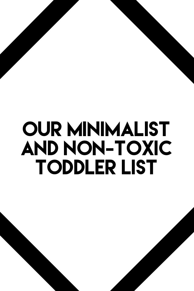 Our Minimalist and Non-Toxic Toddler List